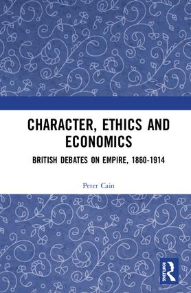 Character, Ethics and Economics: British Debates on Empire, 1860-1914, 1st Edition (Hardback) book cover
