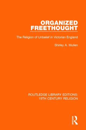 Organized Freethought: The Religion of Unbelief in Victorian England book cover