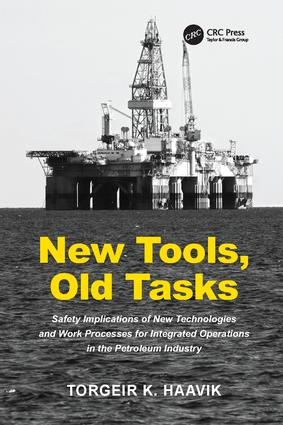 New Tools, Old Tasks: Safety Implications of New Technologies and Work Processes for Integrated Operations in the Petroleum Industry, 1st Edition (Paperback) book cover