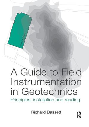 A Guide to Field Instrumentation in Geotechnics: Principles, Installation and Reading, 1st Edition (Paperback) book cover