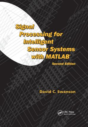 Signal Processing for Intelligent Sensor Systems with MATLAB®: 2nd