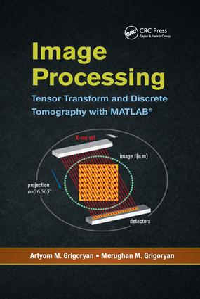 Image Processing: Tensor Transform and Discrete Tomography with MATLAB ®, 1st Edition (Paperback) book cover