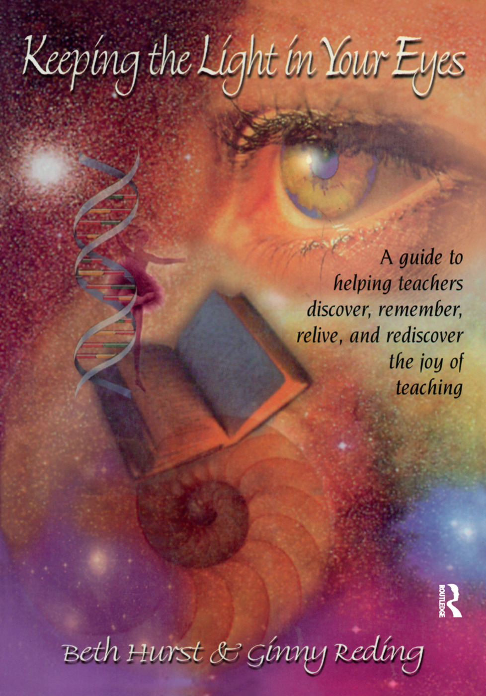 Keeping the Light in Your Eyes: A Guide to Helping Teachers Discover, Remember, Relive, and Rediscover the Joy of Teaching: A Guide to Helping Teachers Discover, Remember, Relive, and Rediscover the Joy of Teaching, 1st Edition (Hardback) book cover