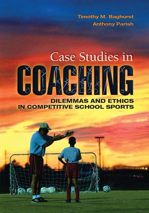 Case Studies in Coaching: Dilemmas and Ethics in Competitive School Sports, 1st Edition (Hardback) book cover