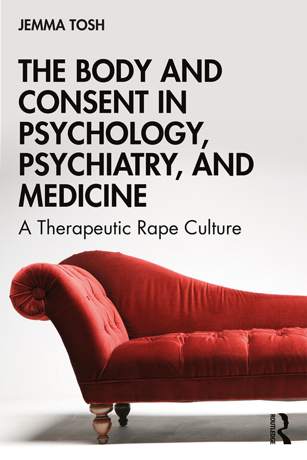 The Body and Consent in Psychology, Psychiatry, and Medicine: A Therapeutic Rape Culture, 1st Edition (Paperback) book cover