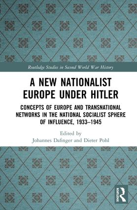 A New Nationalist Europe Under Hitler: Concepts of Europe and Transnational Networks in the National Socialist Sphere of Influence, 1933–1945, 1st Edition (Hardback) book cover