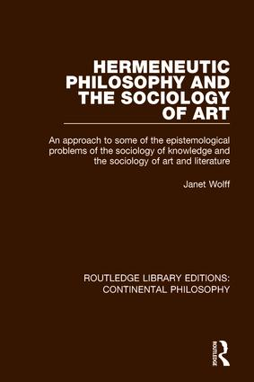 Hermeneutic Philosophy and the Sociology of Art: An Approach to Some of the Epistemological Problems of the Sociology of Knowledge and the Sociology of Art and Literature book cover