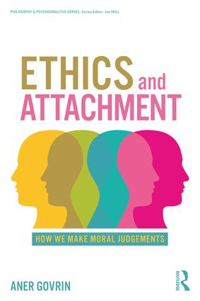 Ethics and Attachment: How We Make Moral Judgments book cover