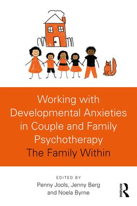 Working with Developmental Anxieties in Couple and Family Psychotherapy: The Family Within, 1st Edition (Paperback) book cover