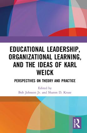 Educational Leadership, Organizational Learning, and the Ideas of Karl Weick: Perspectives on Theory and Practice, 1st Edition (Hardback) book cover