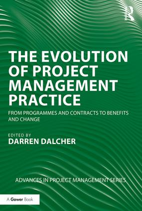 The Evolution of Project Management Practice: From Programmes and Contracts to Benefits and Change book cover