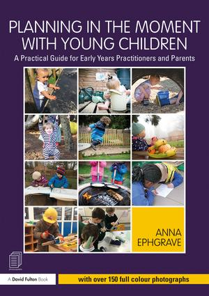 Planning in the Moment with Young Children: A Practical Guide for Early Years Practitioners and Parents book cover