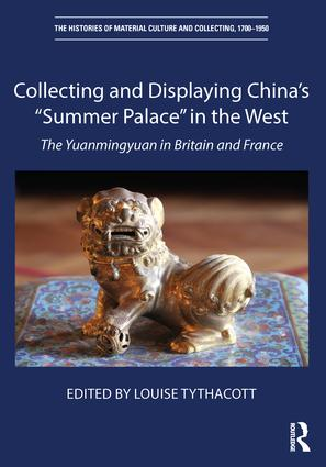"""Collecting and Displaying China's """"Summer Palace"""" in the West: The Yuanmingyuan in Britain and France, 1st Edition (Hardback) book cover"""