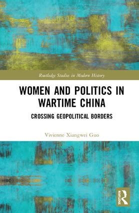 Women and Politics in Wartime China: Networking Across Geopolitical Borders book cover
