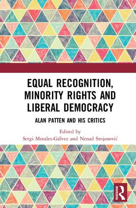 Equal Recognition, Minority Rights and Liberal Democracy: Alan Patten and His Critics, 1st Edition (e-Book) book cover