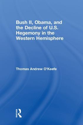 Bush II, Obama, and the Decline of U.S. Hegemony in the Western Hemisphere (Hardback) book cover