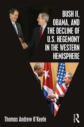Bush II, Obama, and the Decline of U.S. Hegemony in the Western Hemisphere: 1st Edition (Paperback) book cover