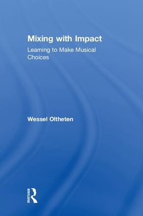Mixing with Impact: Learning to Make Musical Choices, 1st Edition (Hardback) book cover