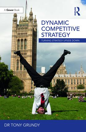 Dynamic Competitive Strategy: Turning Strategy Upside Down, 1st Edition (Hardback) book cover