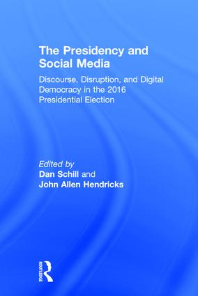 The Presidency and Social Media: Discourse, Disruption, and Digital Democracy in the 2016 Presidential Election book cover