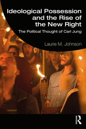 Ideological Possession and the Rise of the New Right: The Political Thought of Carl Jung, 1st Edition (Hardback) book cover