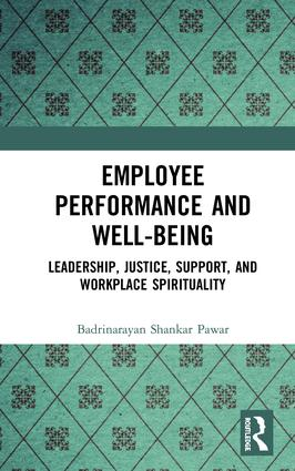 Employee Performance and Well-being: Leadership, Justice, Support, and Workplace Spirituality book cover