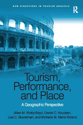 Tourism, Performance, and Place: A Geographic Perspective, 1st Edition (Paperback) book cover