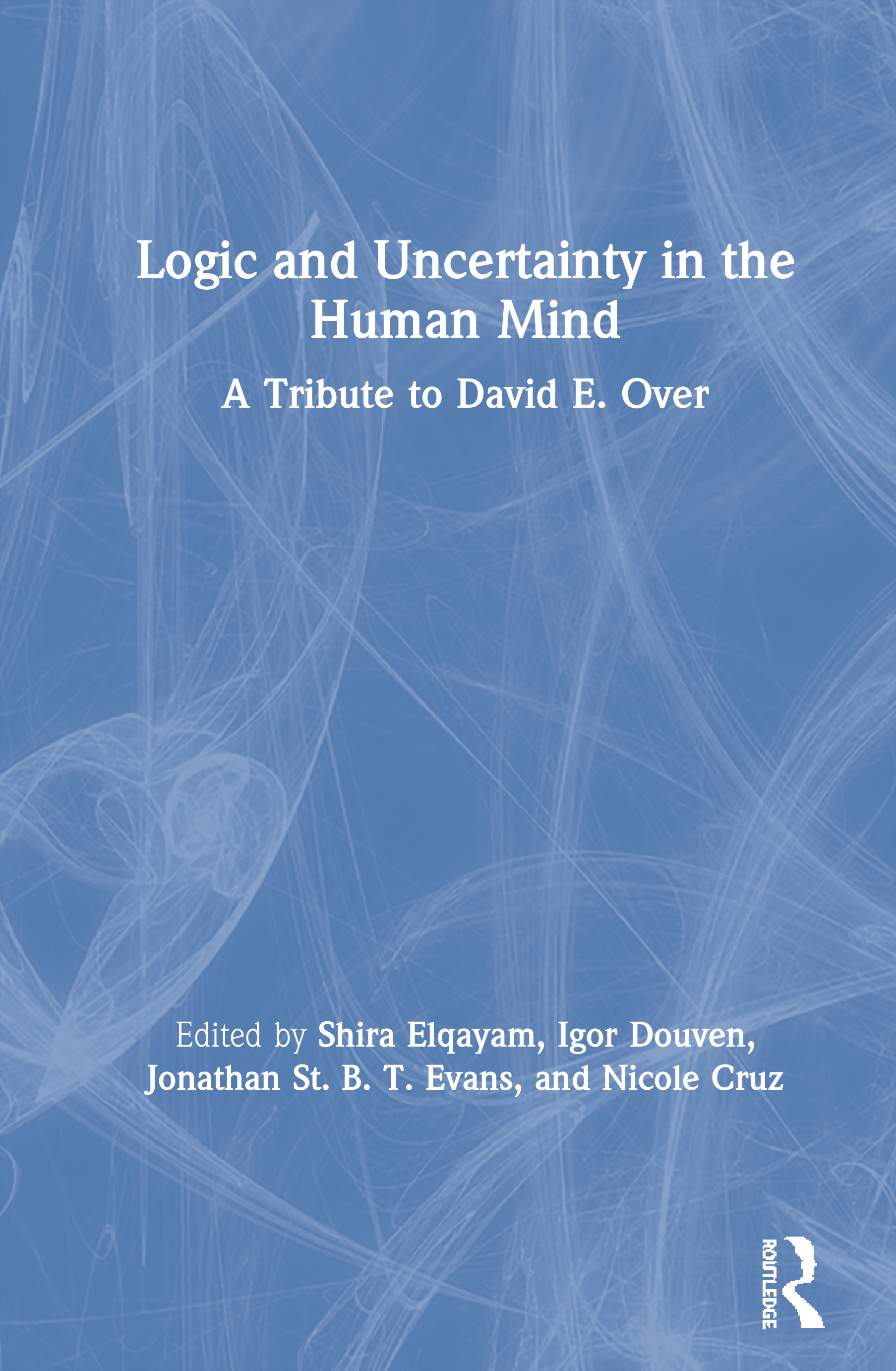 Logic and Uncertainty in the Human Mind: A Tribute to David E. Over, 1st Edition (Hardback) book cover