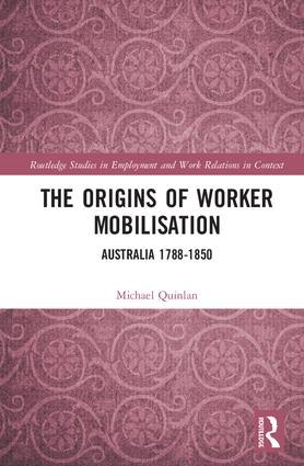 The Origins of Worker Mobilisation: Australia 1788-1850 book cover