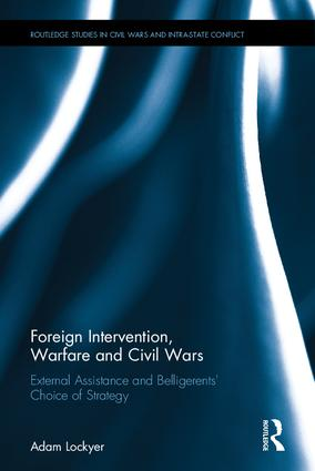 Foreign Intervention, Warfare and Civil Wars: External Assistance and Belligerents' Choice of Strategy, 1st Edition (Hardback) book cover