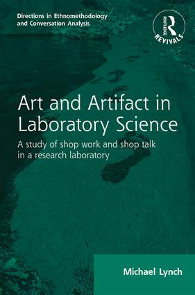 Routledge Revivals: Art and Artifact in Laboratory Science (1985): A study of shop work and shop talk in a research laboratory book cover