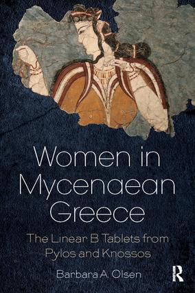 Women in Mycenaean Greece: The Linear B Tablets from Pylos and Knossos, 1st Edition (Paperback) book cover