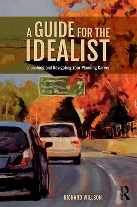 A Guide for the Idealist: Launching and Navigating Your Planning Career, 1st Edition (Hardback) book cover