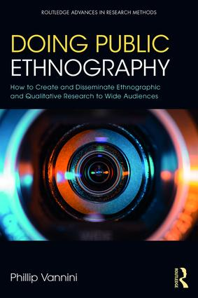 Doing Public Ethnography: How to Create and Disseminate Ethnographic and Qualitative Research to Wide Audiences, 1st Edition (e-Book) book cover