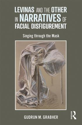 Levinas and the Other in Narratives of Facial Disfigurement: Singing through the Mask, 1st Edition (Hardback) book cover