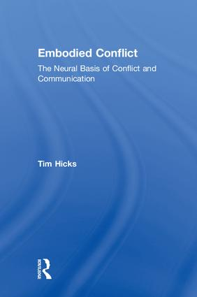 Embodied Conflict: The Neural Basis of Conflict and Communication, 1st Edition (Hardback) book cover