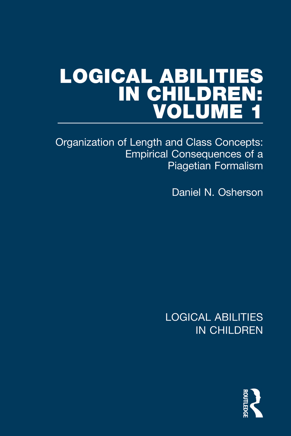 Logical Abilities in Children: Volume 1: Organization of Length and Class Concepts: Empirical Consequences of a Piagetian Formalism book cover