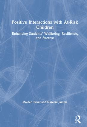 Positive Interactions with At-Risk Children: Enhancing Students' Wellbeing, Resilience, and Success, 1st Edition (Hardback) book cover