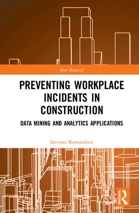 Preventing Workplace Incidents in Construction: Data Mining and Analytics Applications book cover