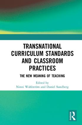 Transnational Curriculum Standards and Classroom Practices: The New Meaning of Teaching book cover