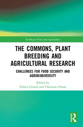 The Commons, Plant Breeding and Agricultural Research: Challenges for Food Security and Agrobiodiversity book cover