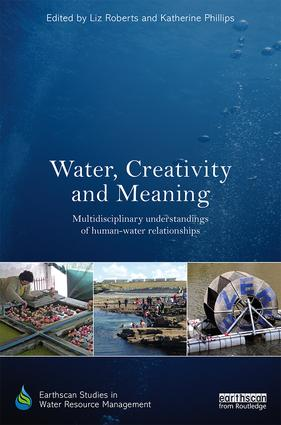 Water, Creativity and Meaning: Multidisciplinary understandings of human-water relationships book cover