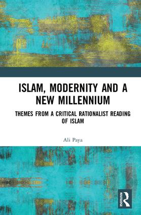 Islam, Modernity and a New Millennium: Themes from a Critical Rationalist Reading of Islam, 1st Edition (Hardback) book cover