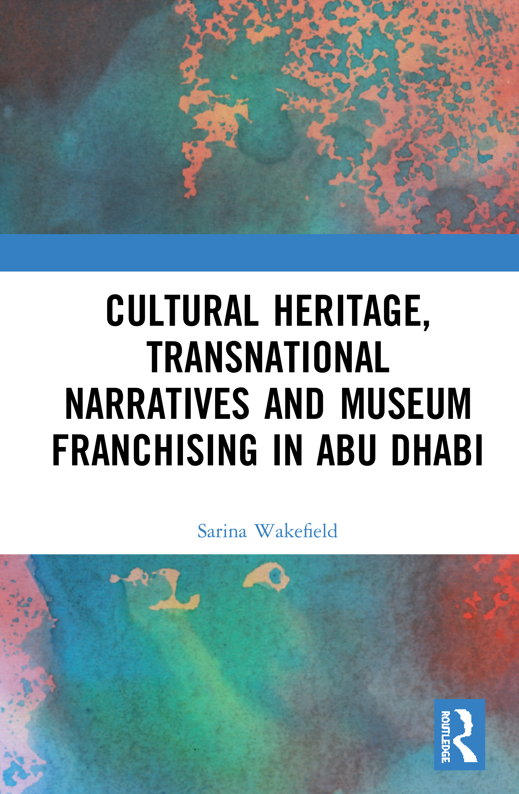 Cultural Heritage, Transnational Narratives and Museum Franchising in Abu Dhabi book cover