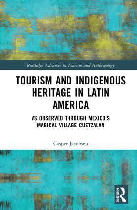 Tourism and Indigenous Heritage in Latin America: As Observed through Mexico's Magical Village Cuetzalan book cover