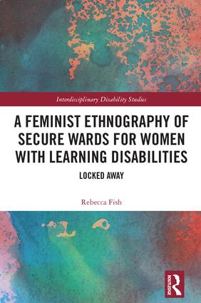 A Feminist Ethnography of Secure Wards for Women with Learning Disabilities: Locked Away book cover