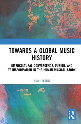 Towards a Global Music History: Intercultural Convergence, Fusion, and Transformation in the Human Musical Story book cover