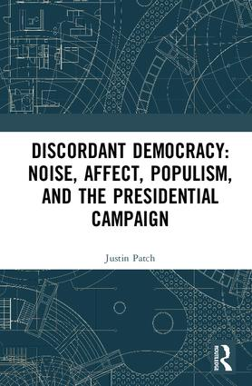 Discordant Democracy: Noise, Affect, Populism, and the Presidential Campaign: 1st Edition (Hardback) book cover