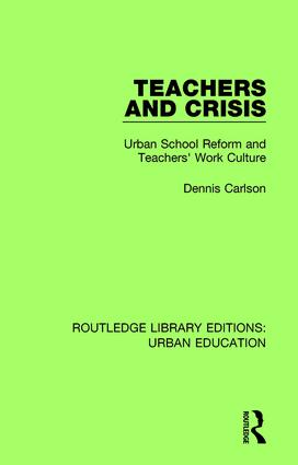 Teachers and Crisis: Urban School Reform and Teachers' Work Culture book cover