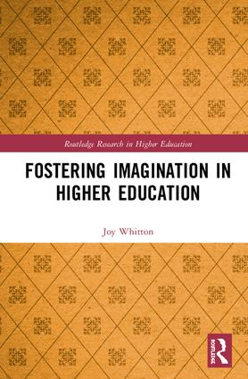 Fostering Imagination in Higher Education: Disciplinary and Professional Practices, 1st Edition (e-Book) book cover